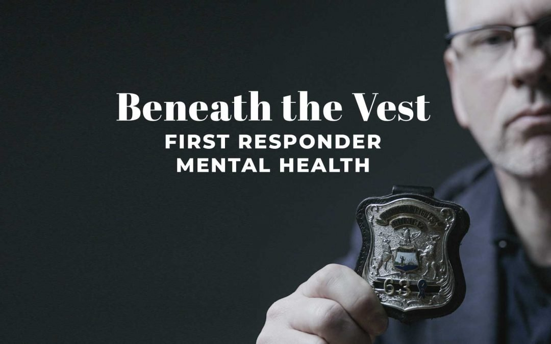 Beneath The Vest: First Responder Mental Health